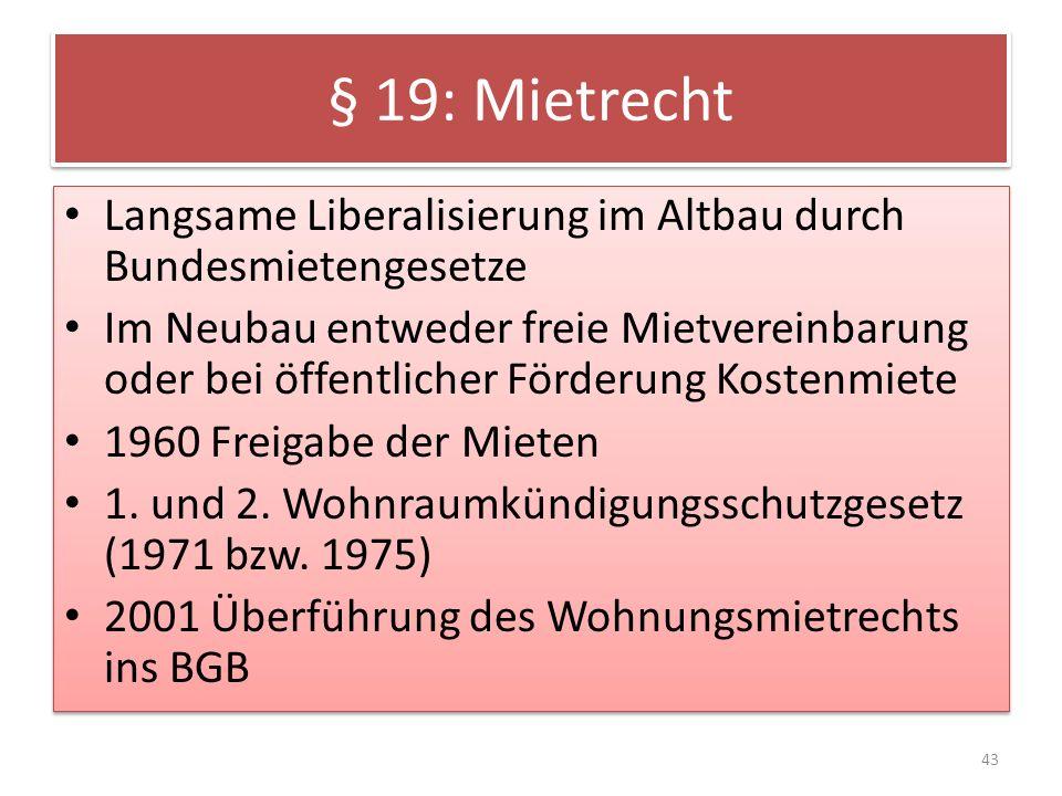 § 19: Mietrecht Langsame Liberalisierung im Altbau durch Bundesmietengesetze.