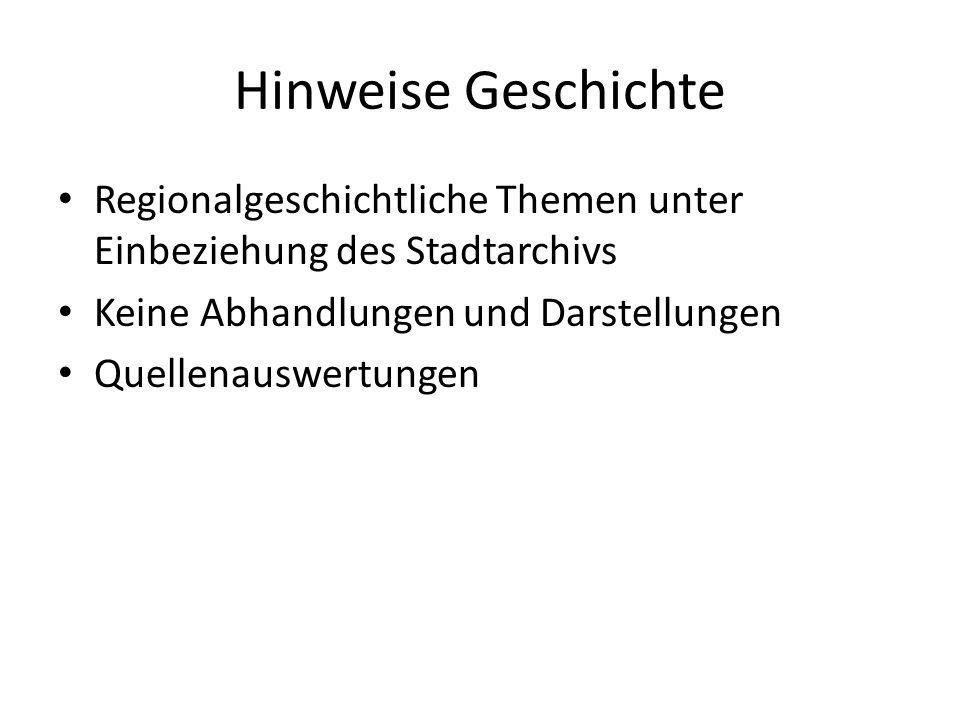 Hinweise Geschichte Regionalgeschichtliche Themen unter Einbeziehung des Stadtarchivs. Keine Abhandlungen und Darstellungen.