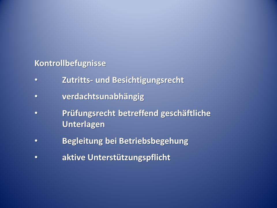 Kontrollbefugnisse Zutritts- und Besichtigungsrecht. verdachtsunabhängig. Prüfungsrecht betreffend geschäftliche Unterlagen.