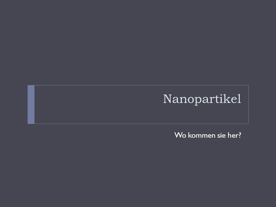 Nanopartikel Wo kommen sie her