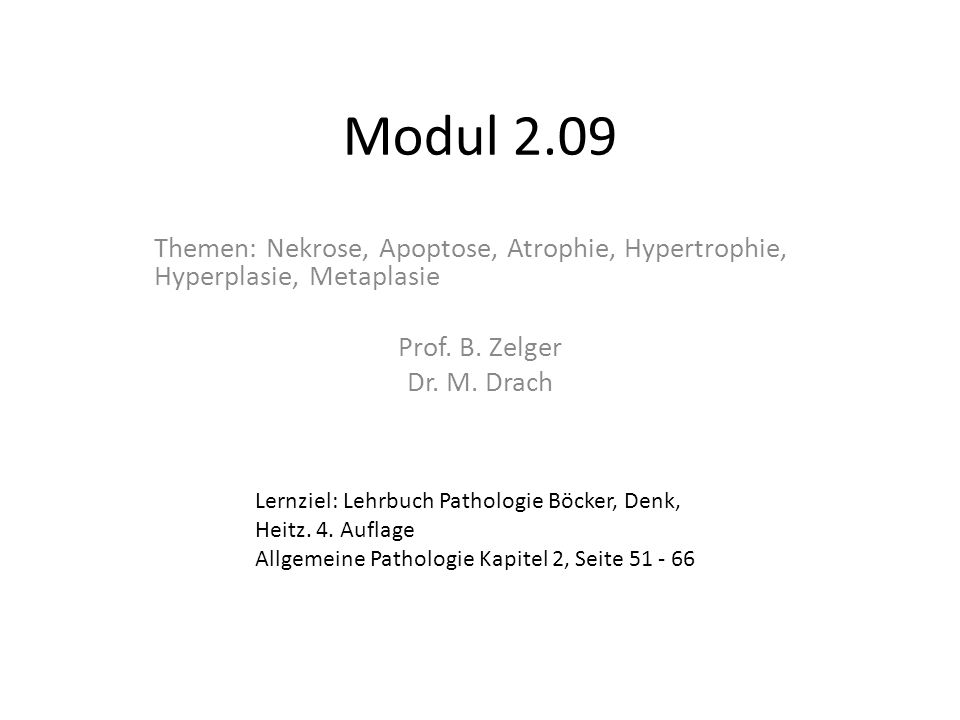 Modul 2.09Themen: Nekrose, Apoptose, Atrophie, Hypertrophie, Hyperplasie, Metaplasie. Prof. B. Zelger.