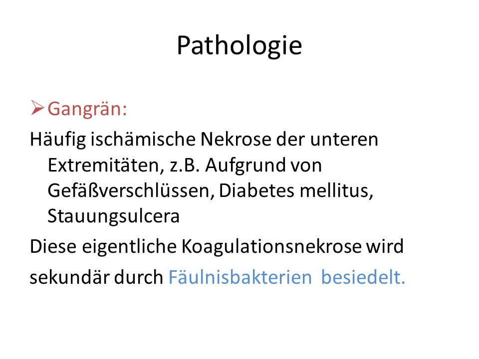 Pathologie Gangrän: Häufig ischämische Nekrose der unteren Extremitäten, z.B. Aufgrund von Gefäßverschlüssen, Diabetes mellitus, Stauungsulcera.