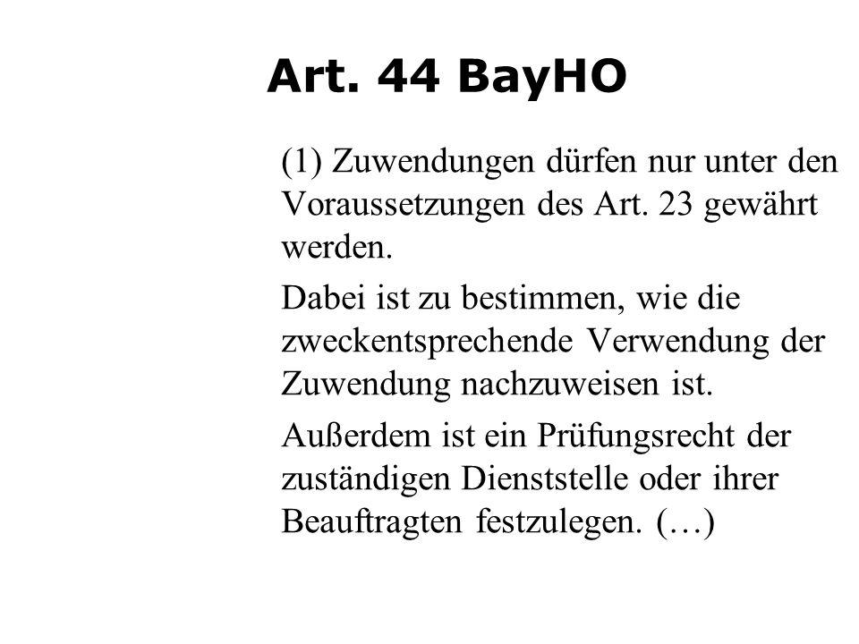 Art. 44 BayHO (1) Zuwendungen dürfen nur unter den Voraussetzungen des Art. 23 gewährt werden.