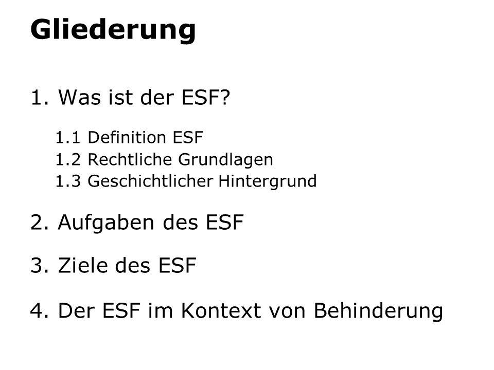 Gliederung 1. Was ist der ESF 2. Aufgaben des ESF 3. Ziele des ESF