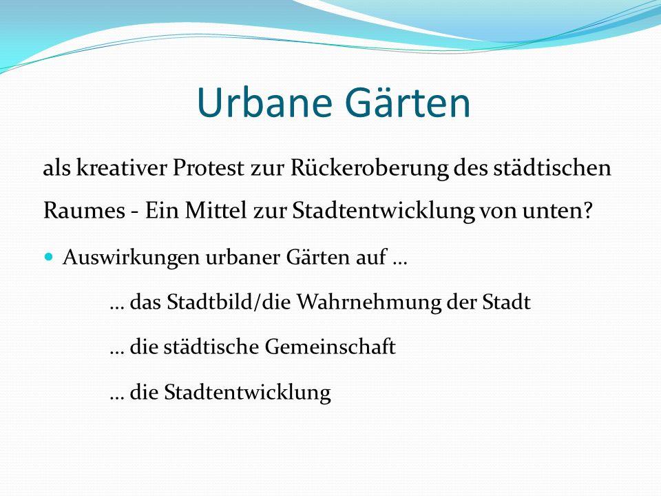 Urbane Gärten als kreativer Protest zur Rückeroberung des städtischen Raumes - Ein Mittel zur Stadtentwicklung von unten