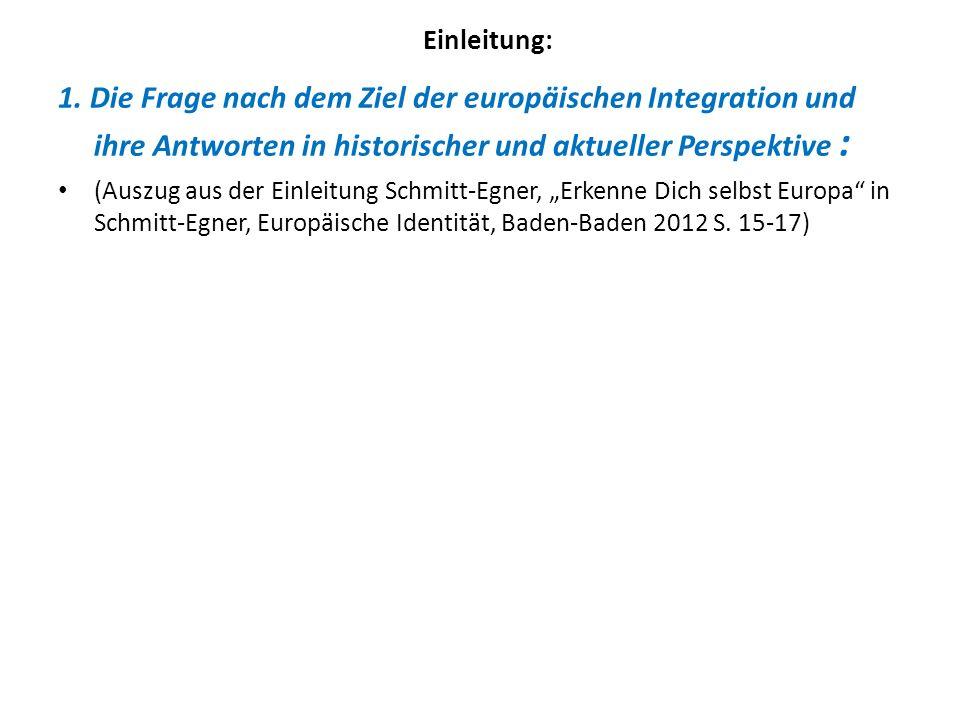 Einleitung: 1. Die Frage nach dem Ziel der europäischen Integration und ihre Antworten in historischer und aktueller Perspektive :