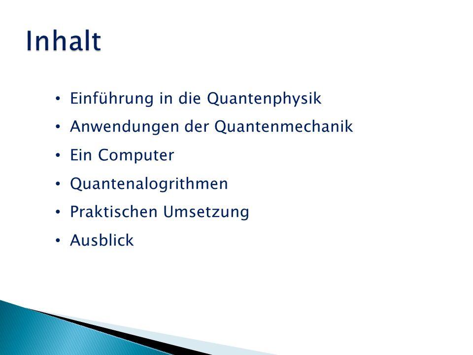 Inhalt Einführung in die Quantenphysik Anwendungen der Quantenmechanik