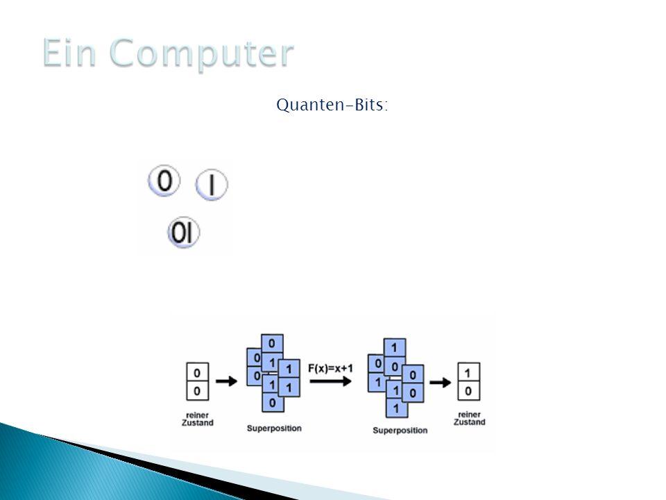 Ein Computer Quanten-Bits: Zustände:+ 1 2 ;− 1 2 ; ± 1 2