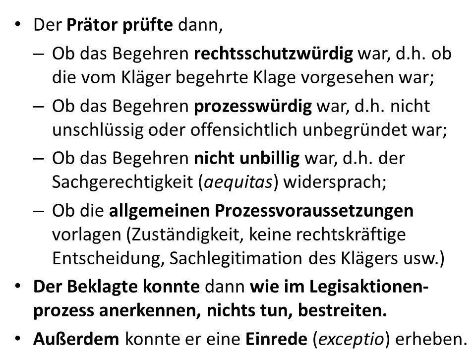 Der Prätor prüfte dann, Ob das Begehren rechtsschutzwürdig war, d.h. ob die vom Kläger begehrte Klage vorgesehen war;