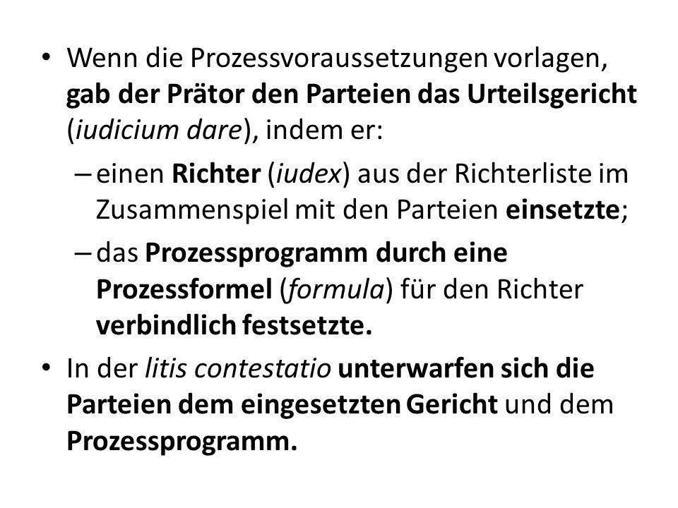Wenn die Prozessvoraussetzungen vorlagen, gab der Prätor den Parteien das Urteilsgericht (iudicium dare), indem er: