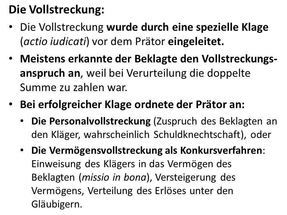 Die Vollstreckung: Die Vollstreckung wurde durch eine spezielle Klage (actio iudicati) vor dem Prätor eingeleitet.