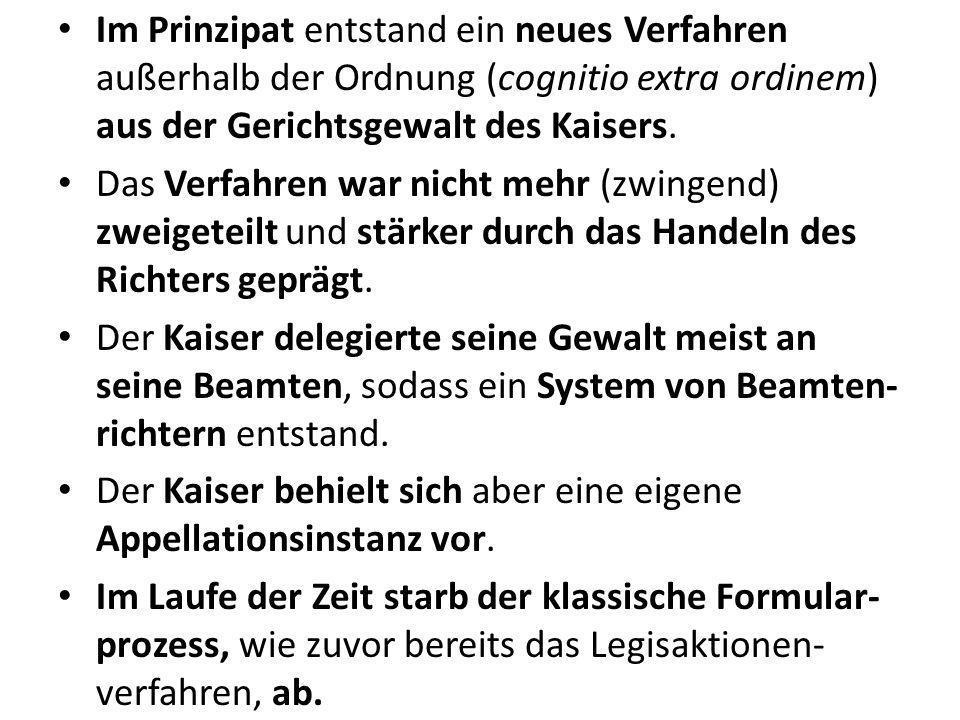 Im Prinzipat entstand ein neues Verfahren außerhalb der Ordnung (cognitio extra ordinem) aus der Gerichtsgewalt des Kaisers.
