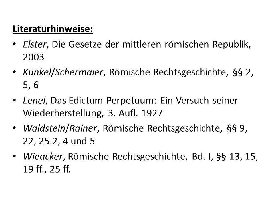 Literaturhinweise: Elster, Die Gesetze der mittleren römischen Republik, 2003. Kunkel/Schermaier, Römische Rechtsgeschichte, §§ 2, 5, 6.