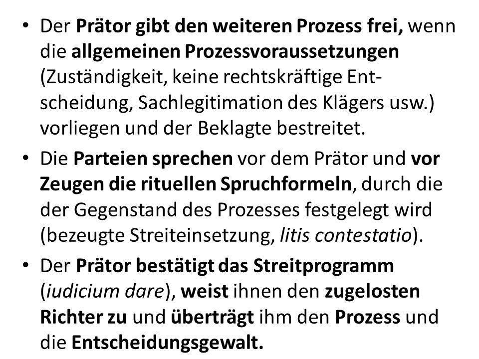 Der Prätor gibt den weiteren Prozess frei, wenn die allgemeinen Prozessvoraussetzungen (Zuständigkeit, keine rechtskräftige Ent-scheidung, Sachlegitimation des Klägers usw.) vorliegen und der Beklagte bestreitet.