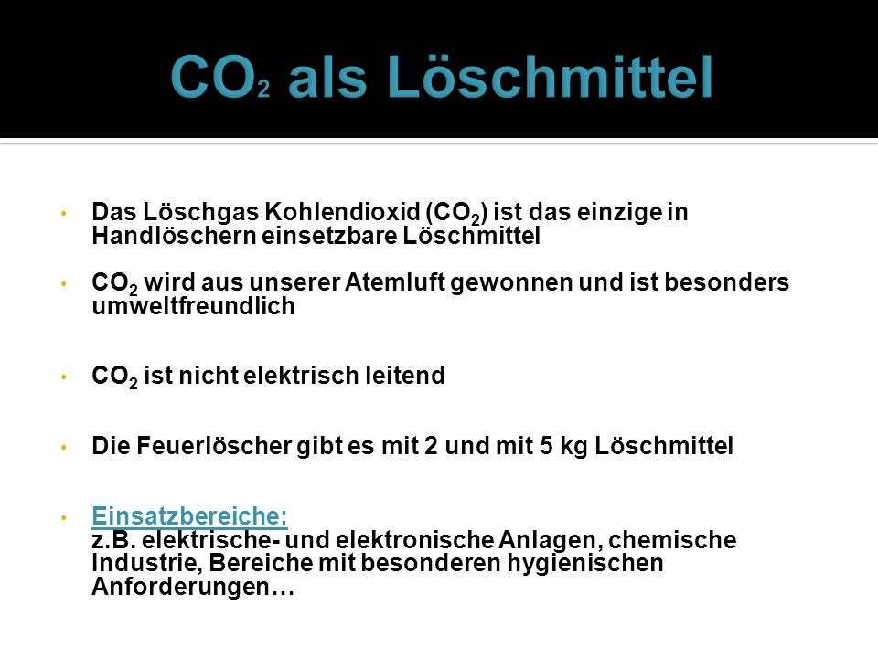 CO2 als LöschmittelDas Löschgas Kohlendioxid (CO2) ist das einzige in Handlöschern einsetzbare Löschmittel.