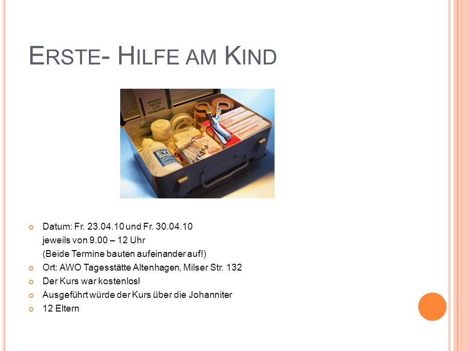 Erste- Hilfe am Kind Datum: Fr. 23.04.10 und Fr. 30.04.10