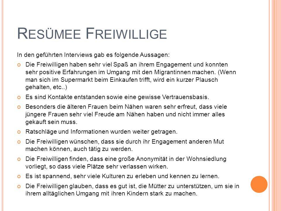 Resümee Freiwillige In den geführten Interviews gab es folgende Aussagen: