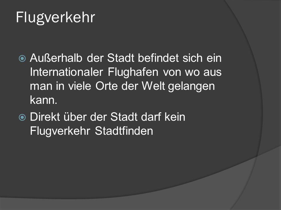 Flugverkehr Außerhalb der Stadt befindet sich ein Internationaler Flughafen von wo aus man in viele Orte der Welt gelangen kann.