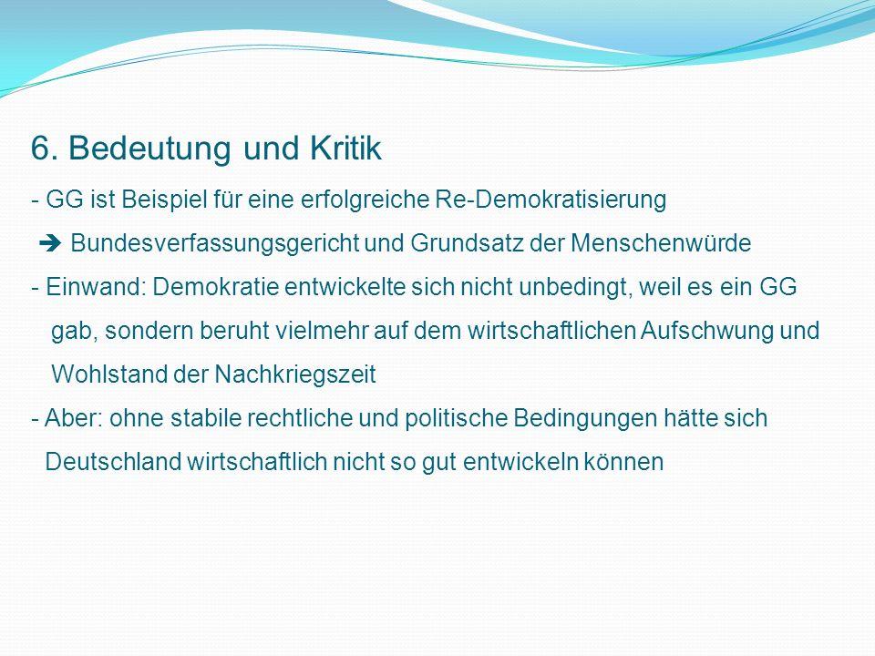6. Bedeutung und Kritik GG ist Beispiel für eine erfolgreiche Re-Demokratisierung.  Bundesverfassungsgericht und Grundsatz der Menschenwürde.