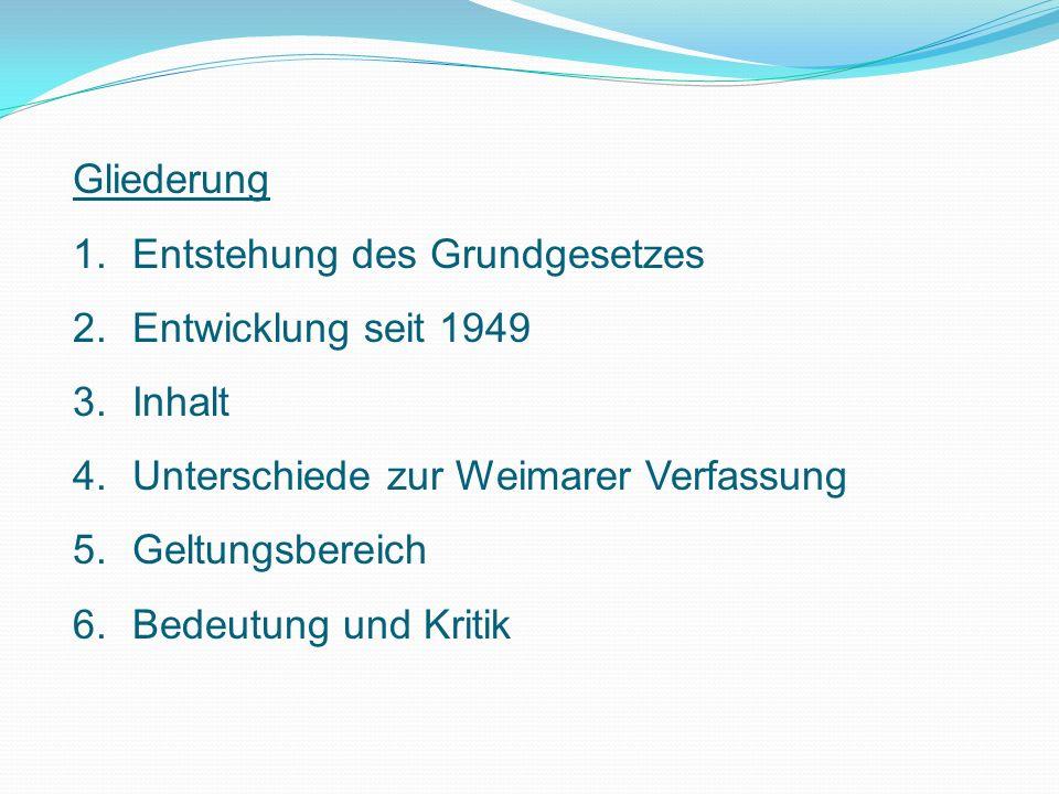 Gliederung Entstehung des Grundgesetzes. Entwicklung seit 1949. Inhalt. Unterschiede zur Weimarer Verfassung.