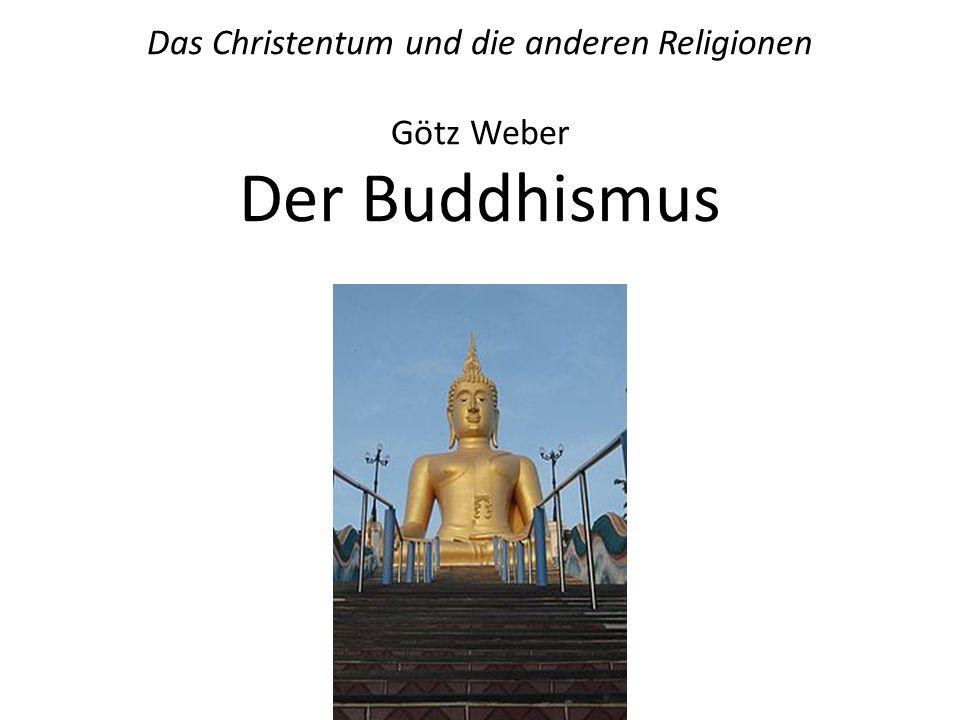 Das Christentum und die anderen Religionen Götz Weber Der Buddhismus