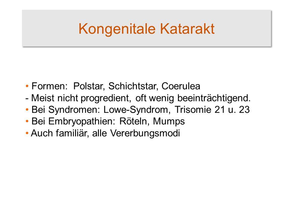 Kongenitale Katarakt Formen: Polstar, Schichtstar, Coerulea - Meist nicht progredient, oft wenig beeinträchtigend.