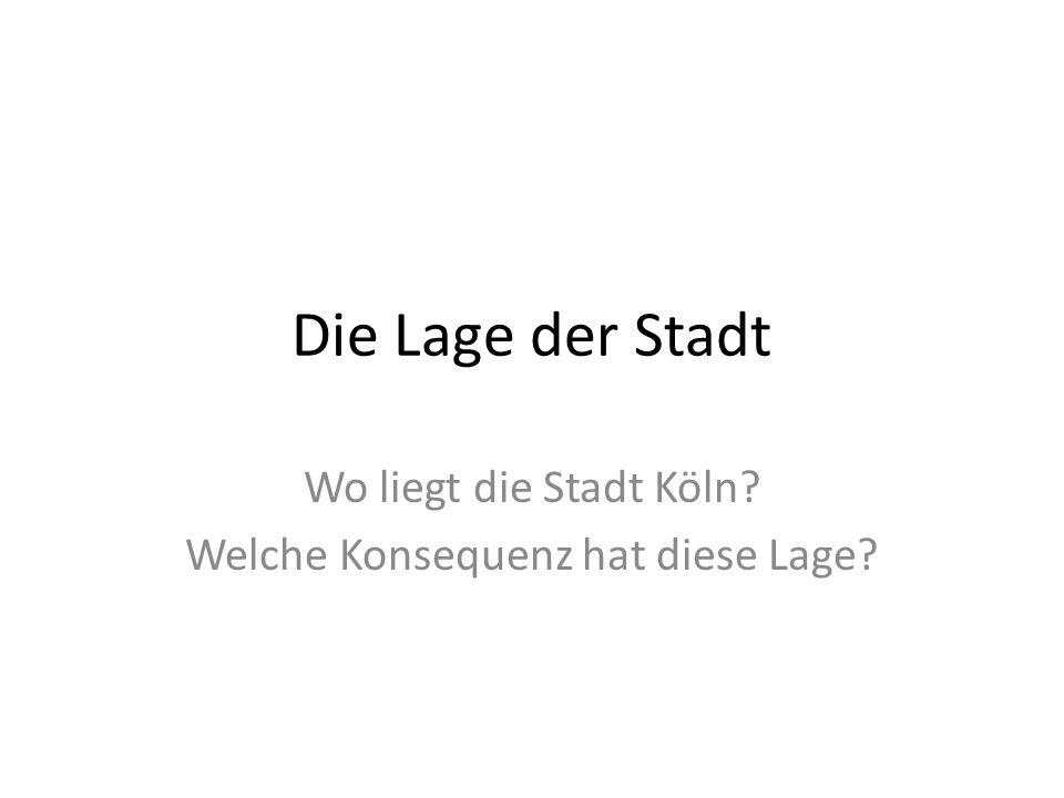 Wo liegt die Stadt Köln Welche Konsequenz hat diese Lage