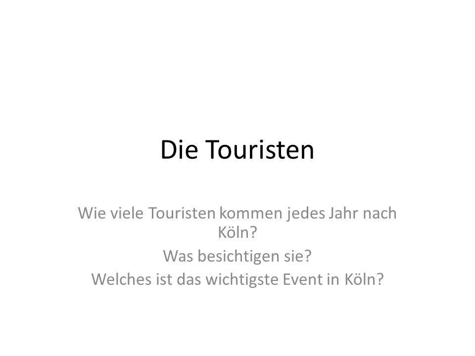 Die Touristen Wie viele Touristen kommen jedes Jahr nach Köln