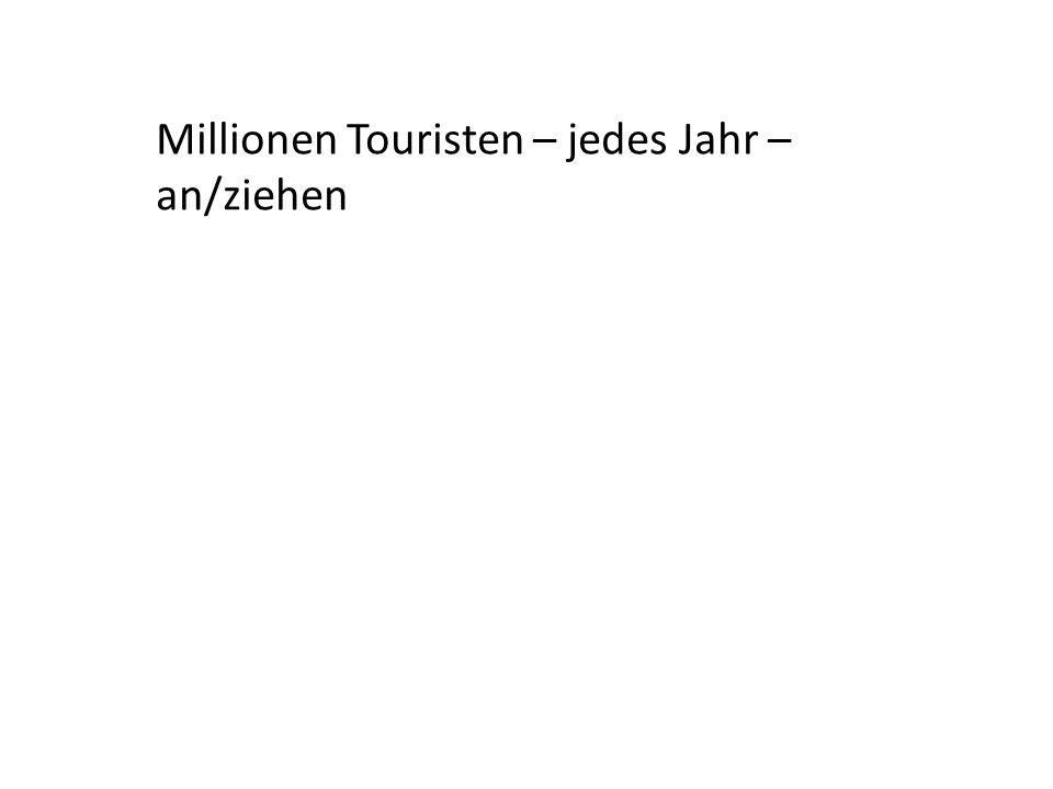 Millionen Touristen – jedes Jahr – an/ziehen
