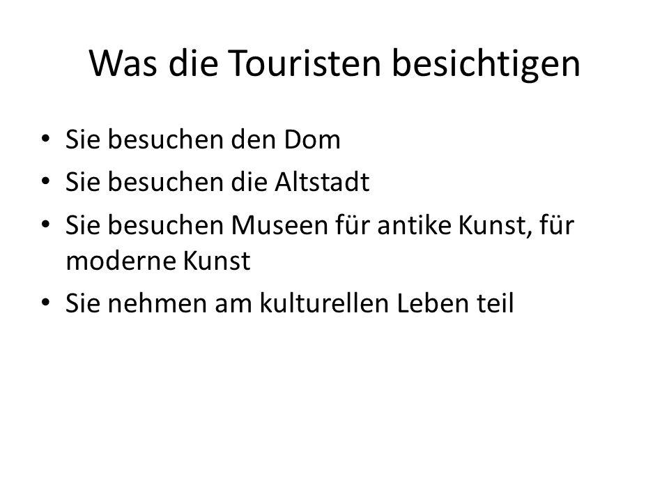 Was die Touristen besichtigen