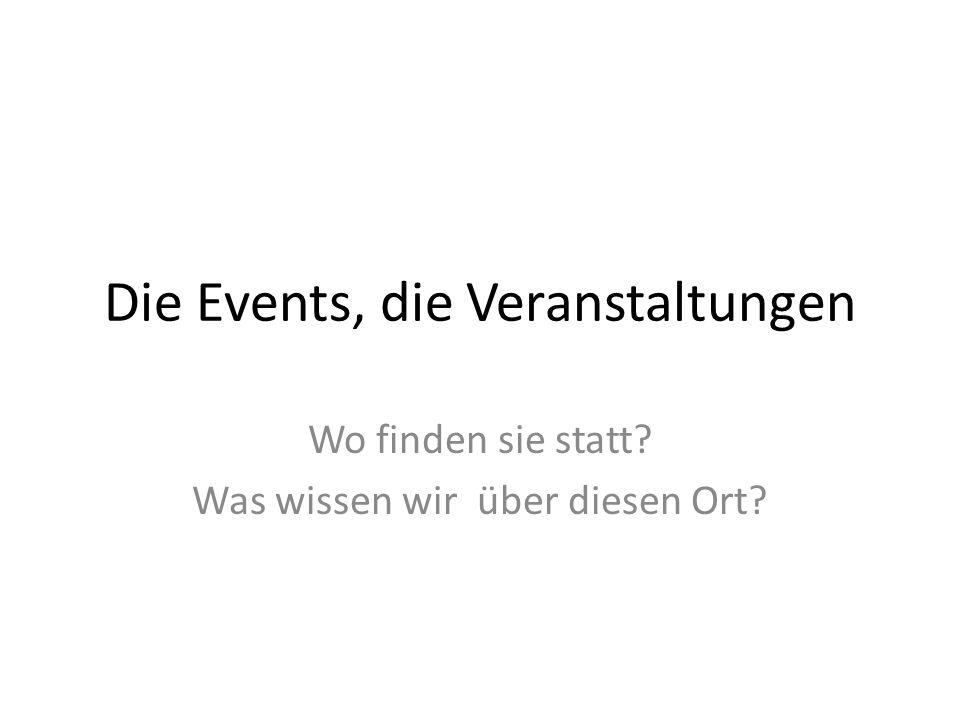 Die Events, die Veranstaltungen