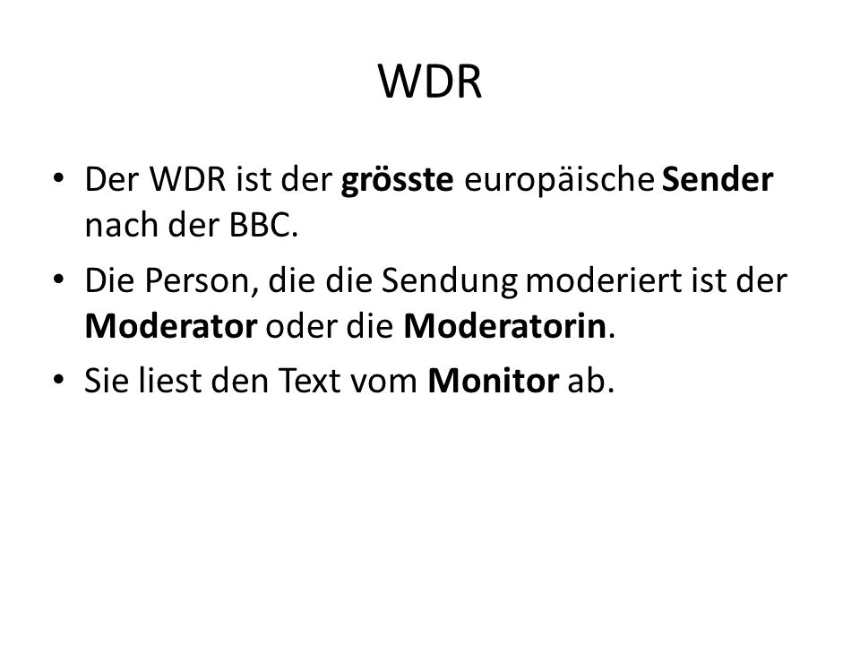 WDR Der WDR ist der grösste europäische Sender nach der BBC.