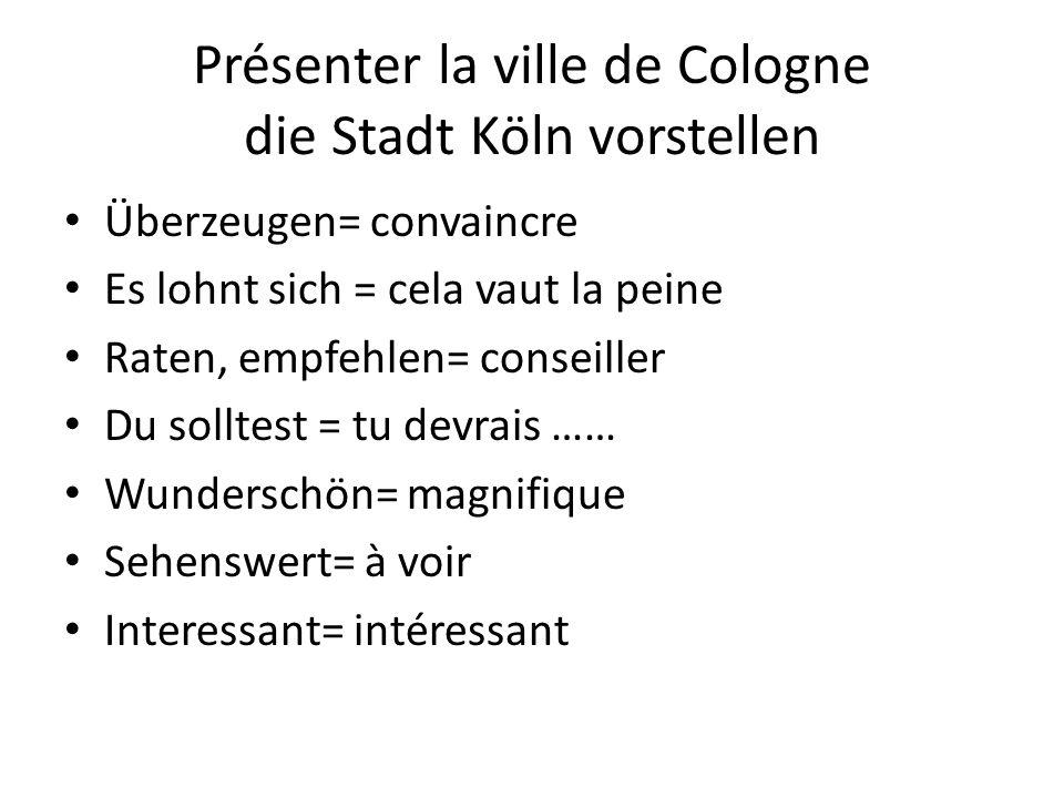 Présenter la ville de Cologne die Stadt Köln vorstellen