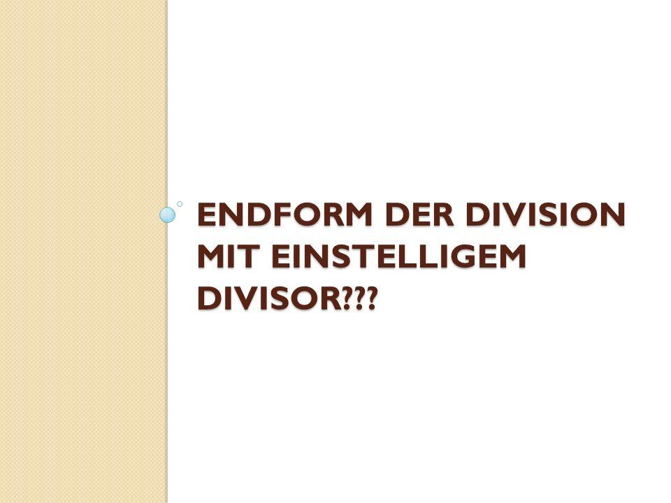 ENDFORM der Division mit einstelligem Divisor