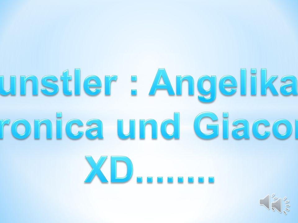 Kunstler : Angelika , Veronica und Giacomo XD........