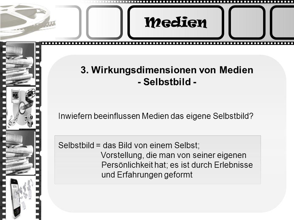 3. Wirkungsdimensionen von Medien - Selbstbild -