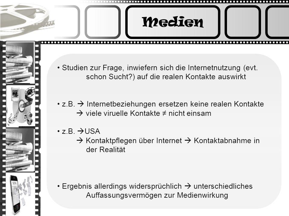 Medien Studien zur Frage, inwiefern sich die Internetnutzung (evt. schon Sucht ) auf die realen Kontakte auswirkt.