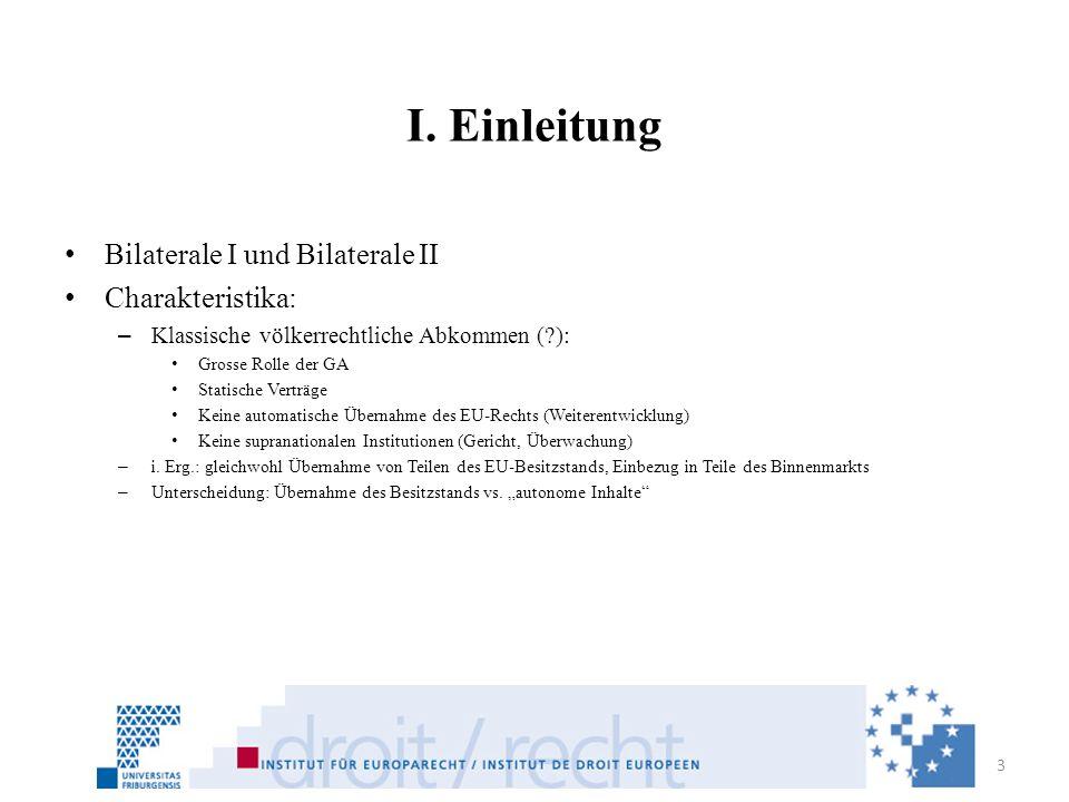 I. Einleitung Bilaterale I und Bilaterale II Charakteristika: