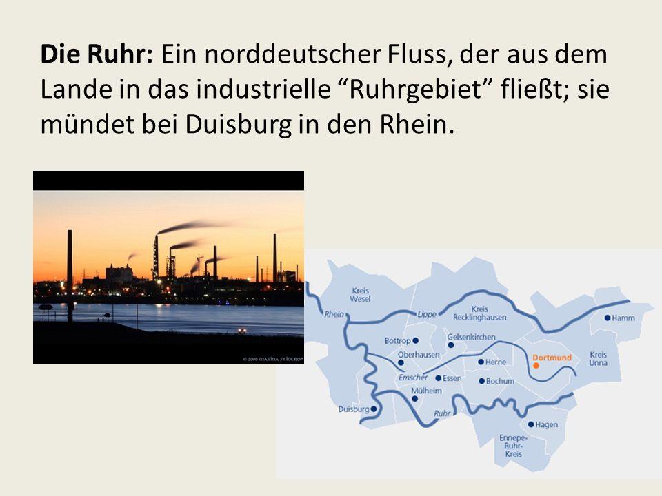 Die Ruhr: Ein norddeutscher Fluss, der aus dem Lande in das industrielle Ruhrgebiet fließt; sie mündet bei Duisburg in den Rhein.