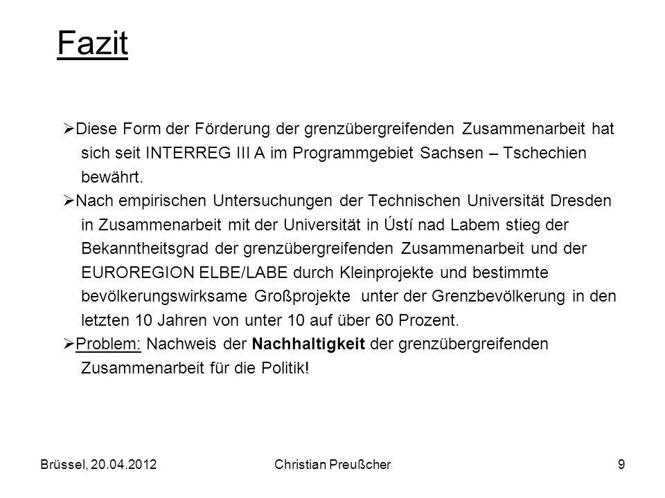 Fazit Diese Form der Förderung der grenzübergreifenden Zusammenarbeit hat. sich seit INTERREG III A im Programmgebiet Sachsen – Tschechien.