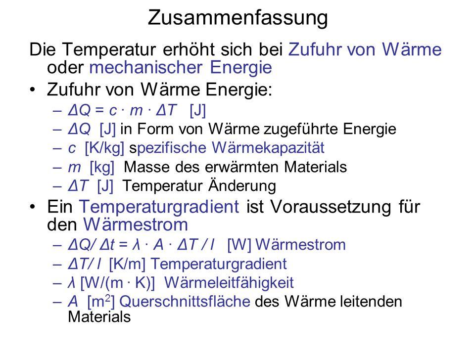 Zusammenfassung Die Temperatur erhöht sich bei Zufuhr von Wärme oder mechanischer Energie. Zufuhr von Wärme Energie: