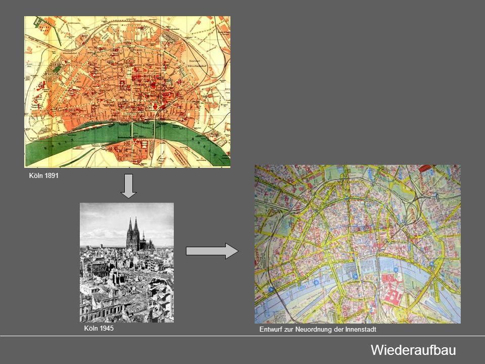 Köln 1891 Köln 1945 Entwurf zur Neuordnung der Innenstadt Wiederaufbau