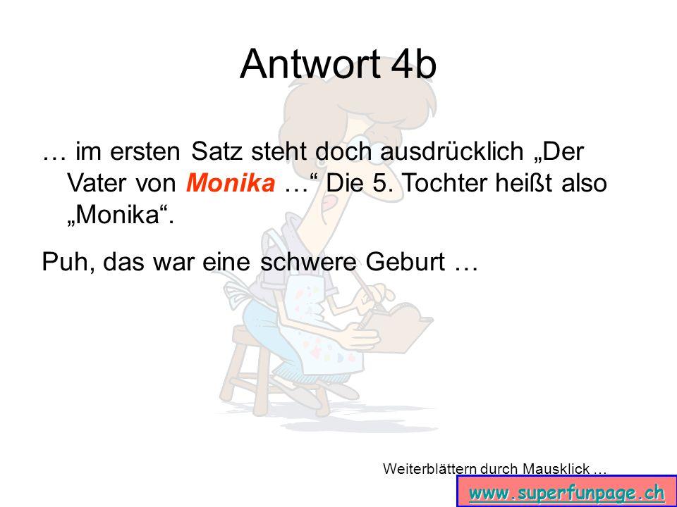 """Antwort 4b … im ersten Satz steht doch ausdrücklich """"Der Vater von Monika … Die 5. Tochter heißt also """"Monika ."""