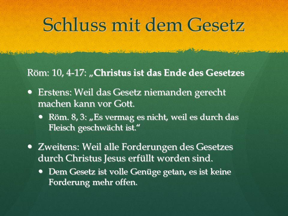 """Schluss mit dem GesetzRöm: 10, 4-17: """"Christus ist das Ende des Gesetzes. Erstens: Weil das Gesetz niemanden gerecht machen kann vor Gott."""