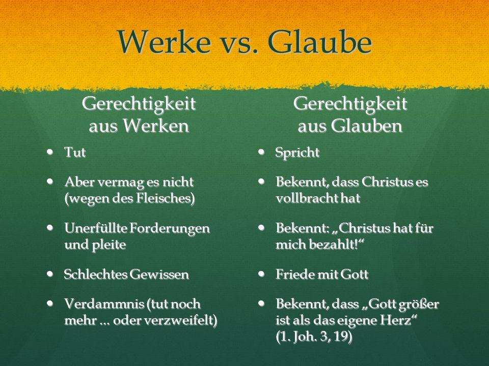 Werke vs. Glaube Gerechtigkeit aus Werken Gerechtigkeit aus Glauben