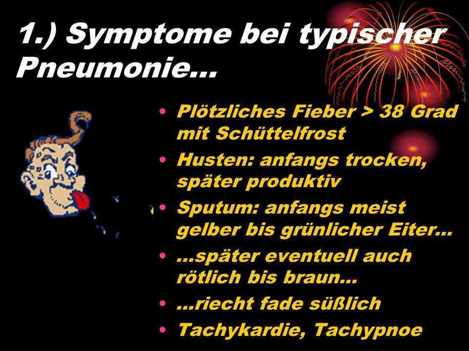 1.) Symptome bei typischer Pneumonie…