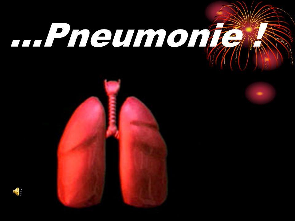 …Pneumonie !