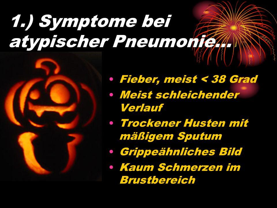 1.) Symptome bei atypischer Pneumonie…