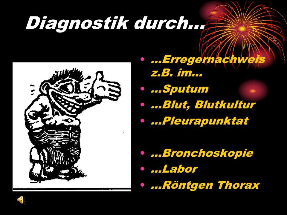 Diagnostik durch… …Erregernachweis z.B. im… …Sputum …Blut, Blutkultur
