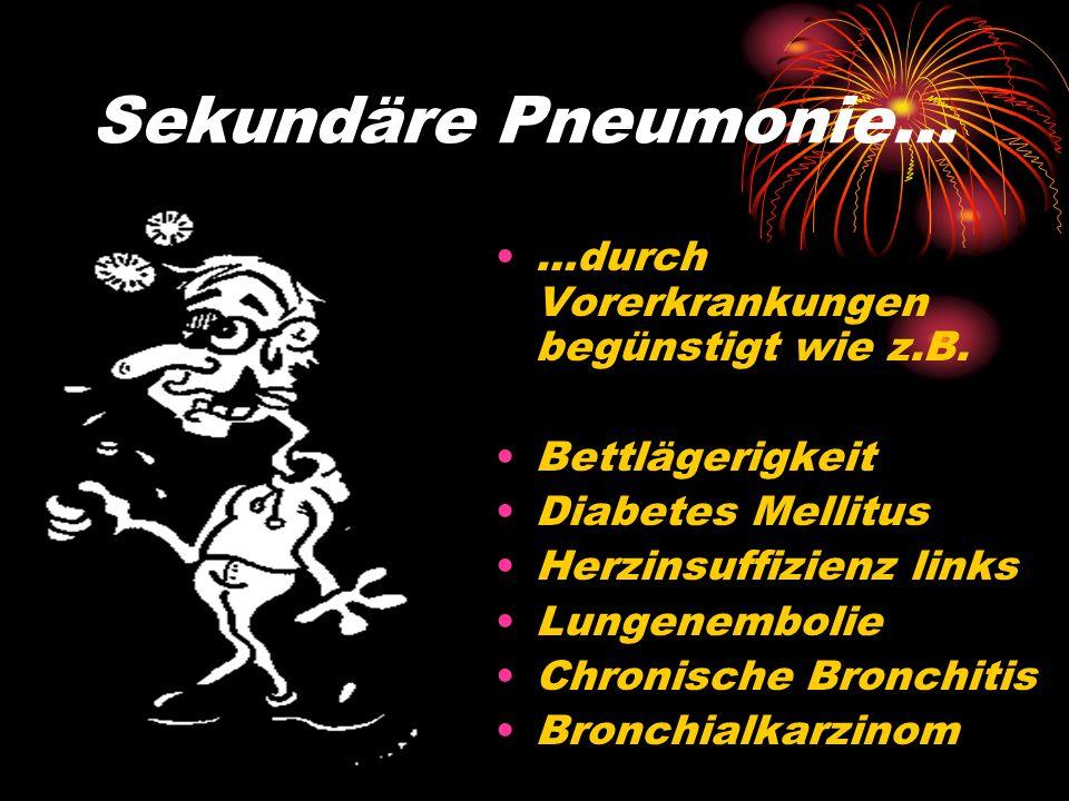 Sekundäre Pneumonie… …durch Vorerkrankungen begünstigt wie z.B.